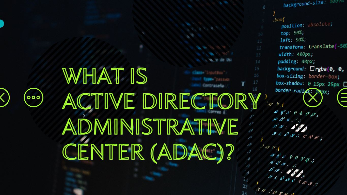 Active Directory Administrative Center (ADAC)